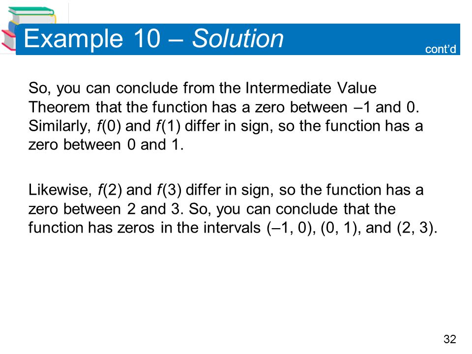 32 Example 10 – Solution So, you can conclude from the Intermediate Value Theorem that the function has a zero between –1 and 0. Similarly, f (0) and