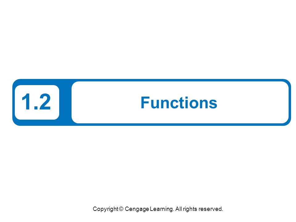 Copyright © Cengage Learning. All rights reserved. 1.2 Functions