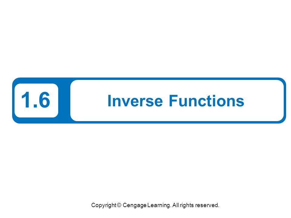 22 Example 8 – Finding an Inverse Function Algebraically Find the inverse function of Solution: The graph of f in Figure 1.63 passes the Horizontal Line Test.