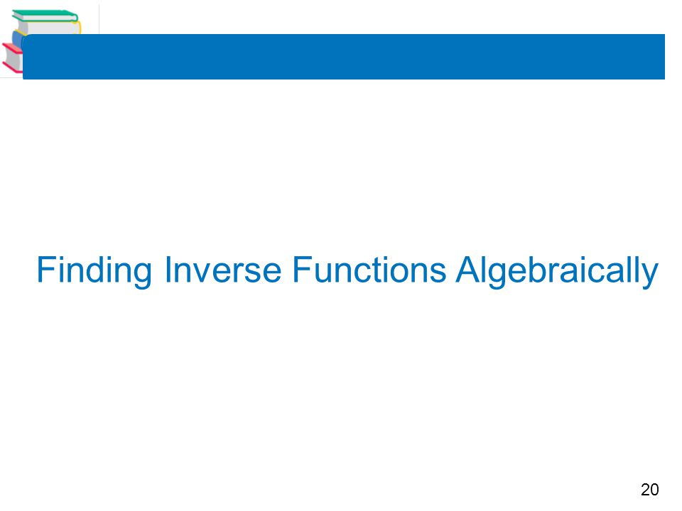 20 Finding Inverse Functions Algebraically