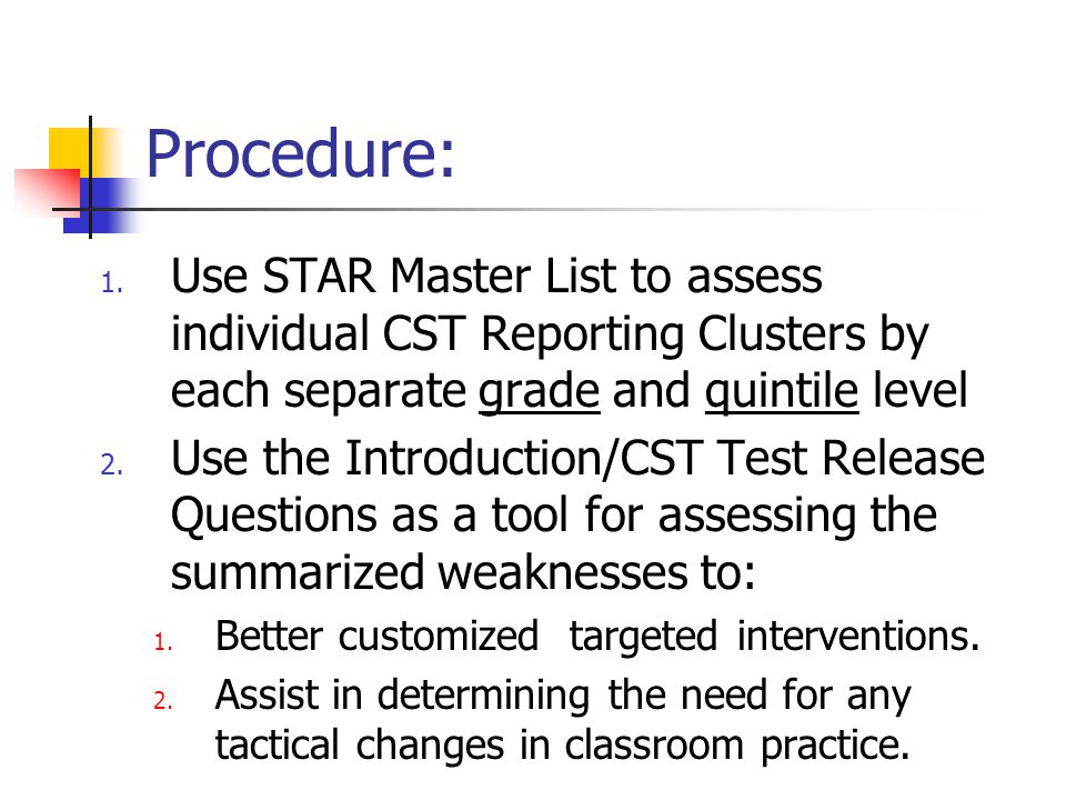 Procedure: 1. Use STAR Master List to assess individual CST Reporting Clusters by each separate grade and quintile level 2. Use the Introduction/CST T