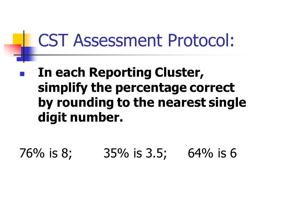 CST Assessment Protocol: In each Reporting Cluster, simplify the percentage correct by rounding to the nearest single digit number.