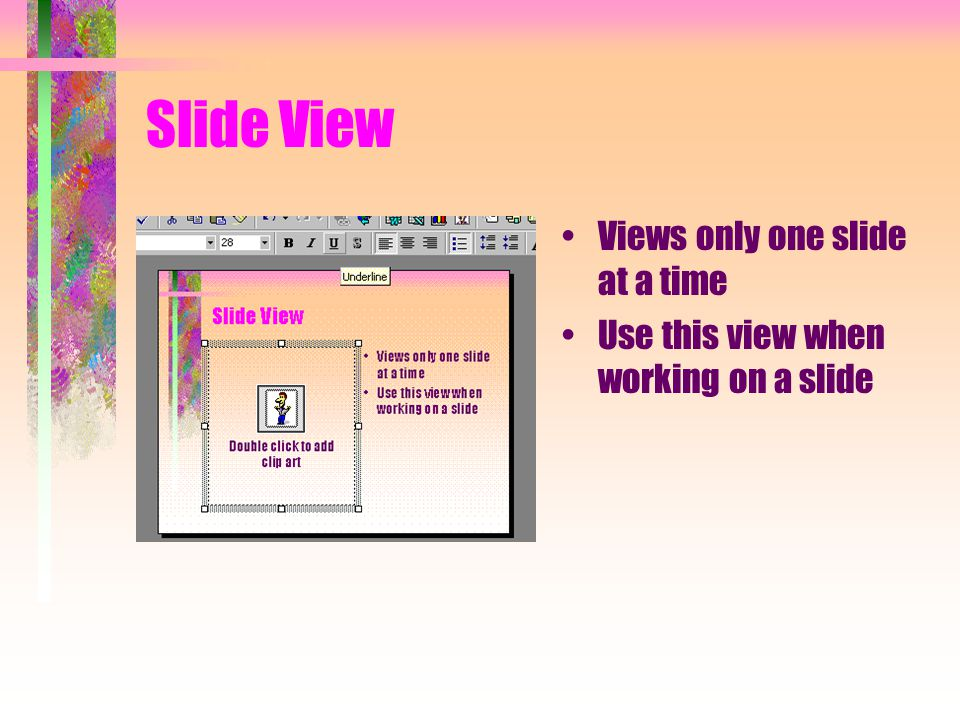 Slide View Views only one slide at a time Use this view when working on a slide