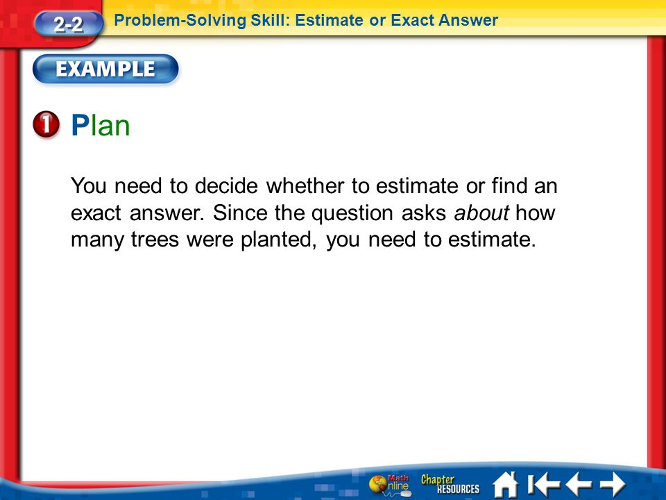 Lesson 2 Ex1 Plan You need to decide whether to estimate or find an exact answer.