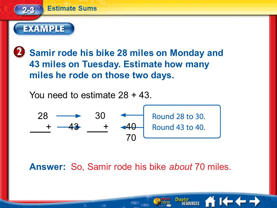 Lesson 3 Ex2 2-3 Estimate Sums Samir rode his bike 28 miles on Monday and 43 miles on Tuesday.