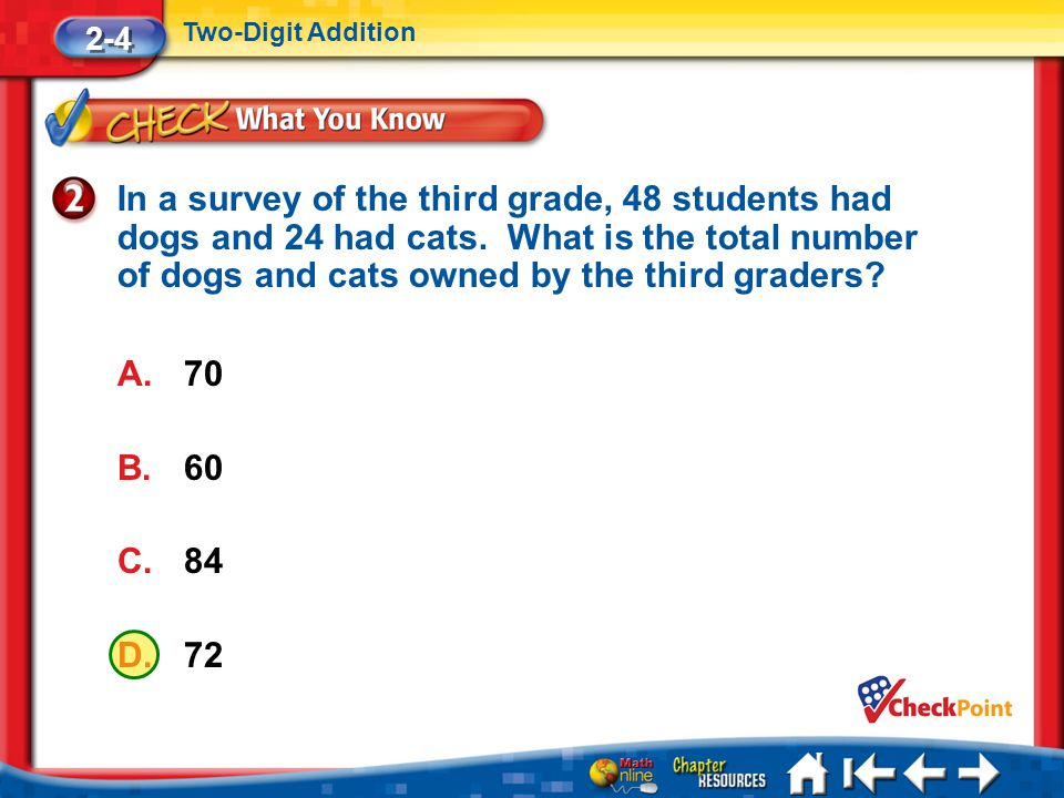 Lesson 4 CYP2 2-4 Two-Digit Addition In a survey of the third grade, 48 students had dogs and 24 had cats.
