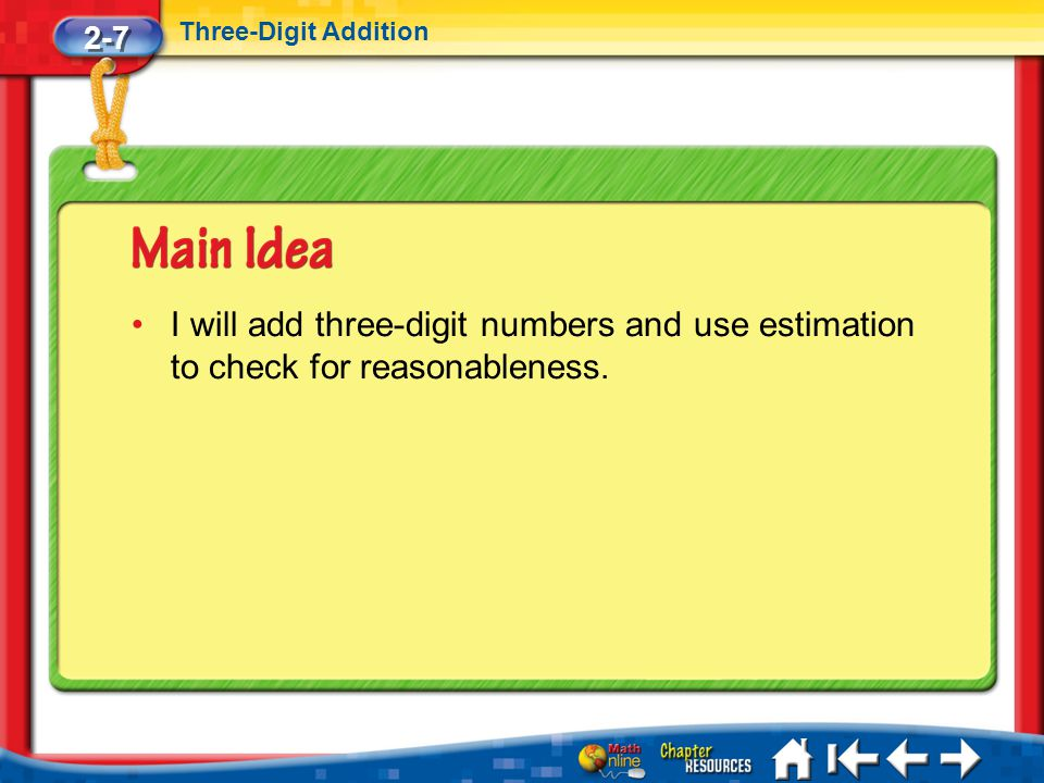 2-7 Three-Digit Addition Lesson 7 MI/Vocab I will add three-digit numbers and use estimation to check for reasonableness.