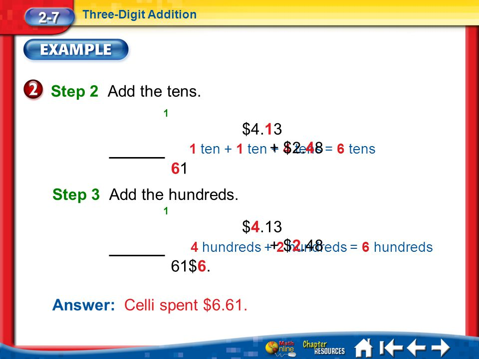 Lesson 7 Ex2 2-7 Three-Digit Addition 1 ten + 1 ten + 4 tens = 6 tens Step 2 Add the tens.