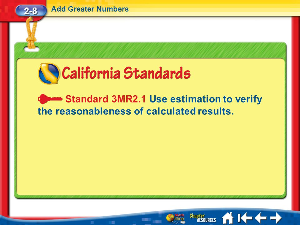 2-8 Add Greater Numbers Lesson 8 Standard 2 Standard 3MR2.1 Use estimation to verify the reasonableness of calculated results.