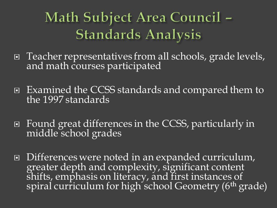  Teacher representatives from all schools, grade levels, and math courses participated  Examined the CCSS standards and compared them to the 1997 st