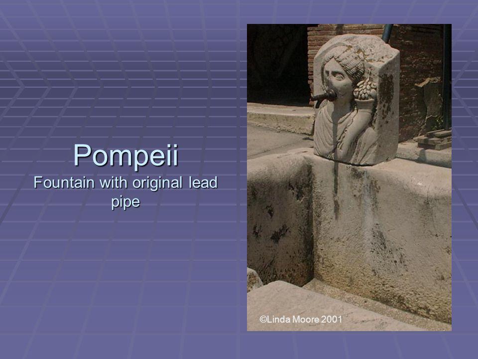 Pompeii Fountain with original lead pipe ©Linda Moore 2001