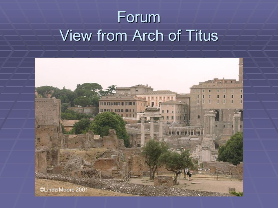 Forum View from Arch of Titus ©Linda Moore 2001