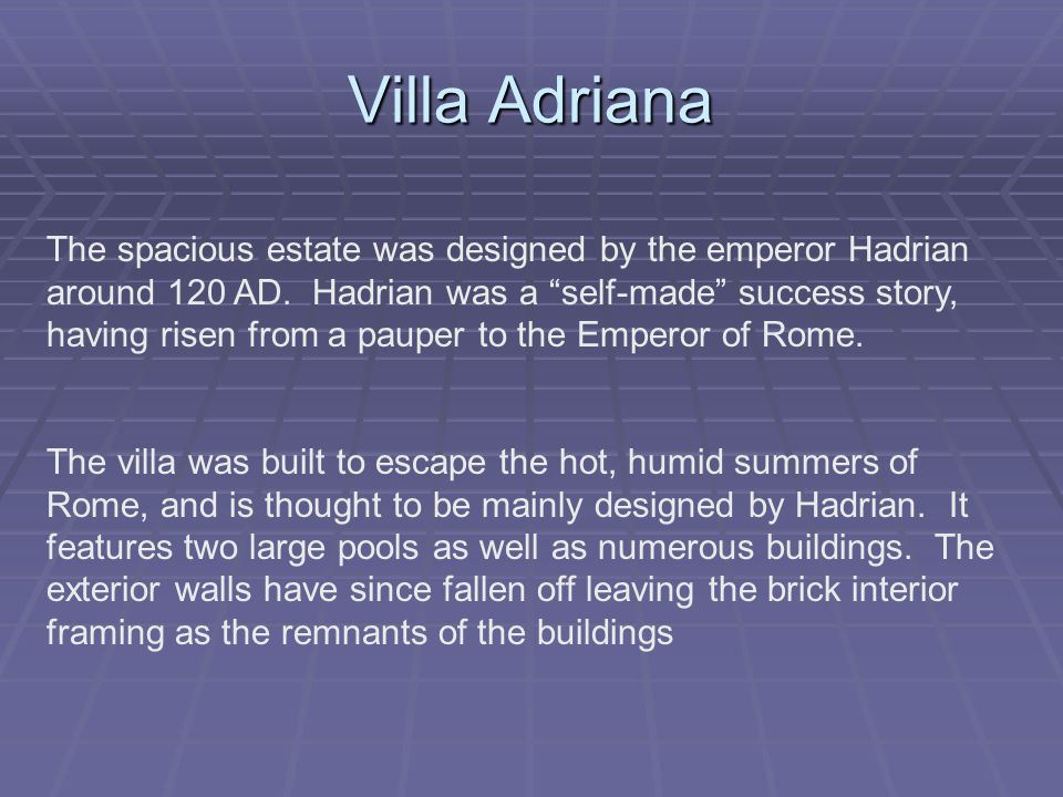 Villa Adriana The spacious estate was designed by the emperor Hadrian around 120 AD.