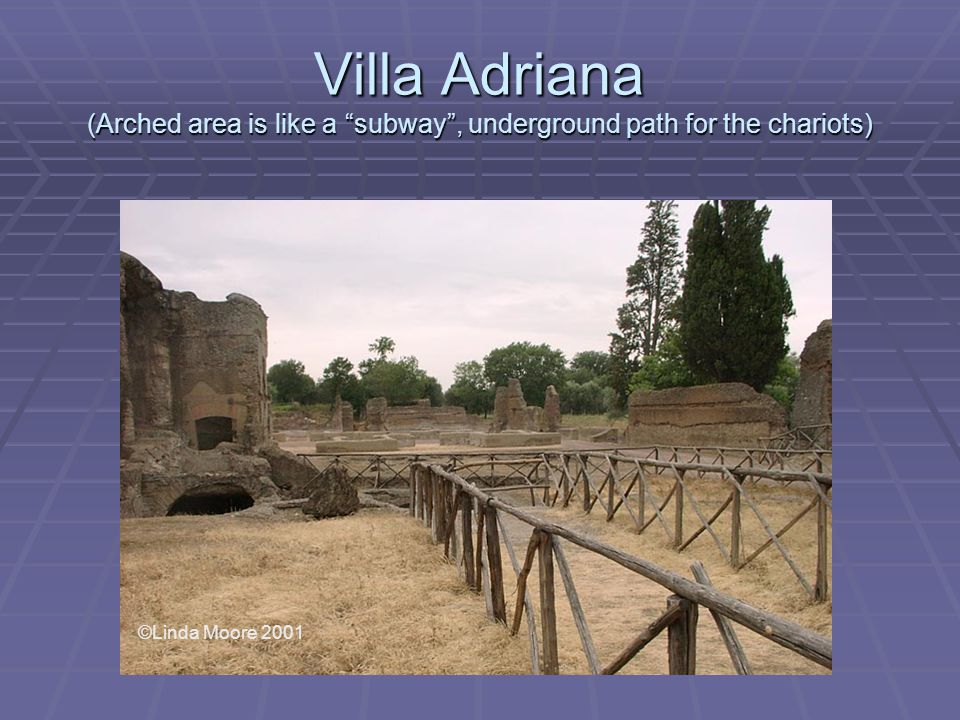 Villa Adriana (Arched area is like a subway , underground path for the chariots) ©Linda Moore 2001