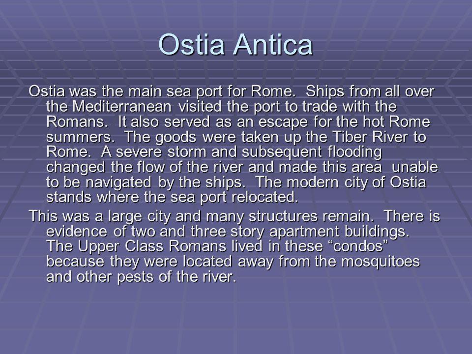 Ostia Antica Ostia was the main sea port for Rome.