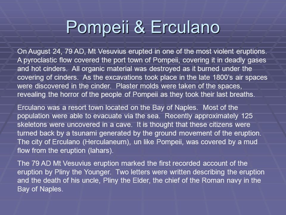 Pompeii & Erculano On August 24, 79 AD, Mt Vesuvius erupted in one of the most violent eruptions.