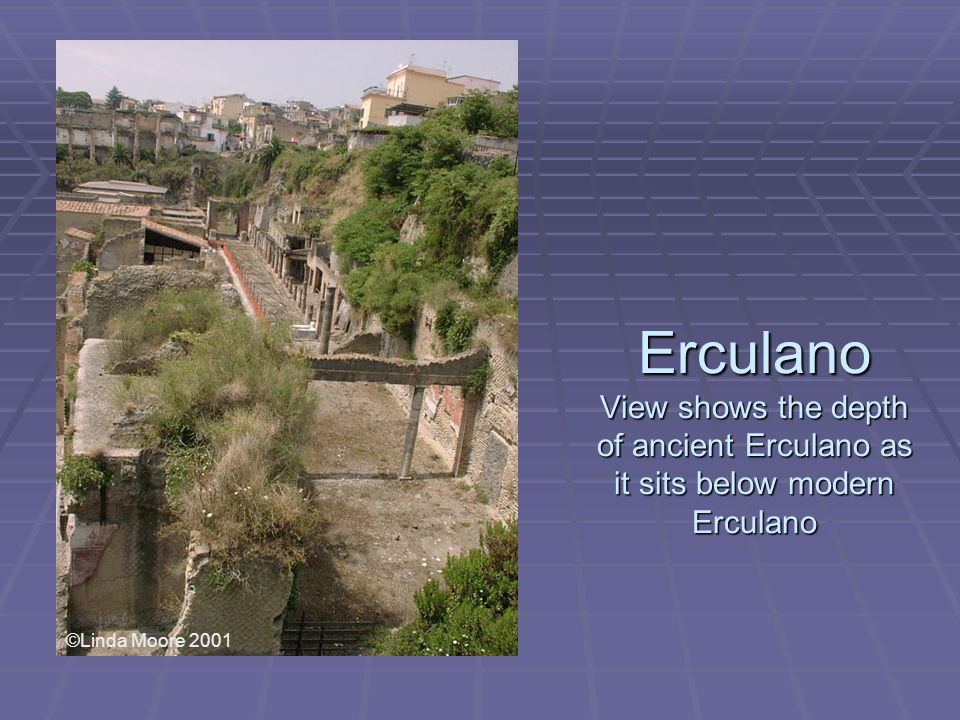 Erculano View shows the depth of ancient Erculano as it sits below modern Erculano ©Linda Moore 2001