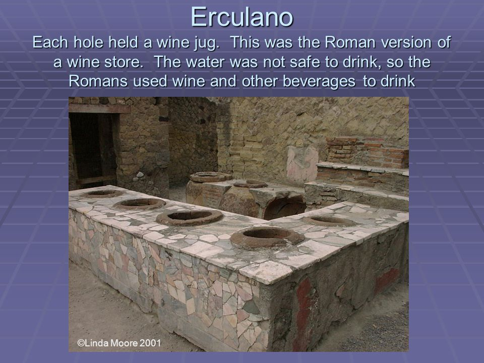 Erculano Each hole held a wine jug. This was the Roman version of a wine store.