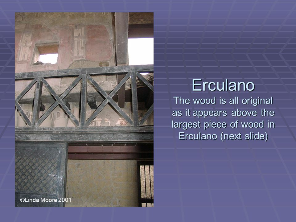 Erculano The wood is all original as it appears above the largest piece of wood in Erculano (next slide) ©Linda Moore 2001
