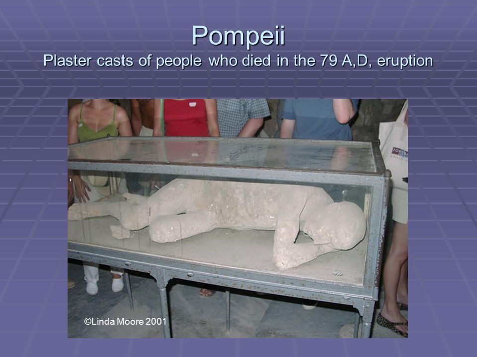 Pompeii Plaster casts of people who died in the 79 A,D, eruption ©Linda Moore 2001