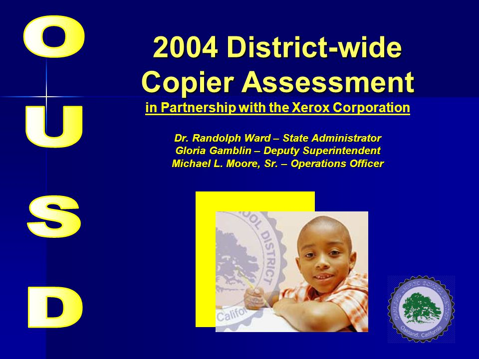 2004 District-wide Copier Assessment Dr. Randolph Ward – State Administrator Gloria Gamblin – Deputy Superintendent Michael L. Moore, Sr. – Operations