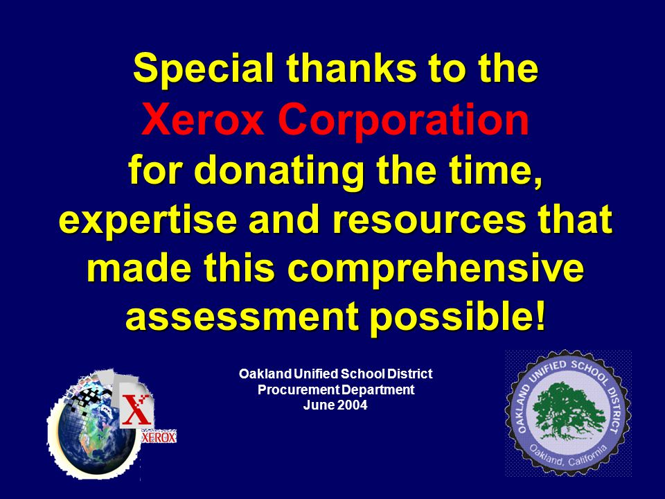 Special thanks to the Xerox Corporation for donating the time, expertise and resources that made this comprehensive assessment possible! Oakland Unifi