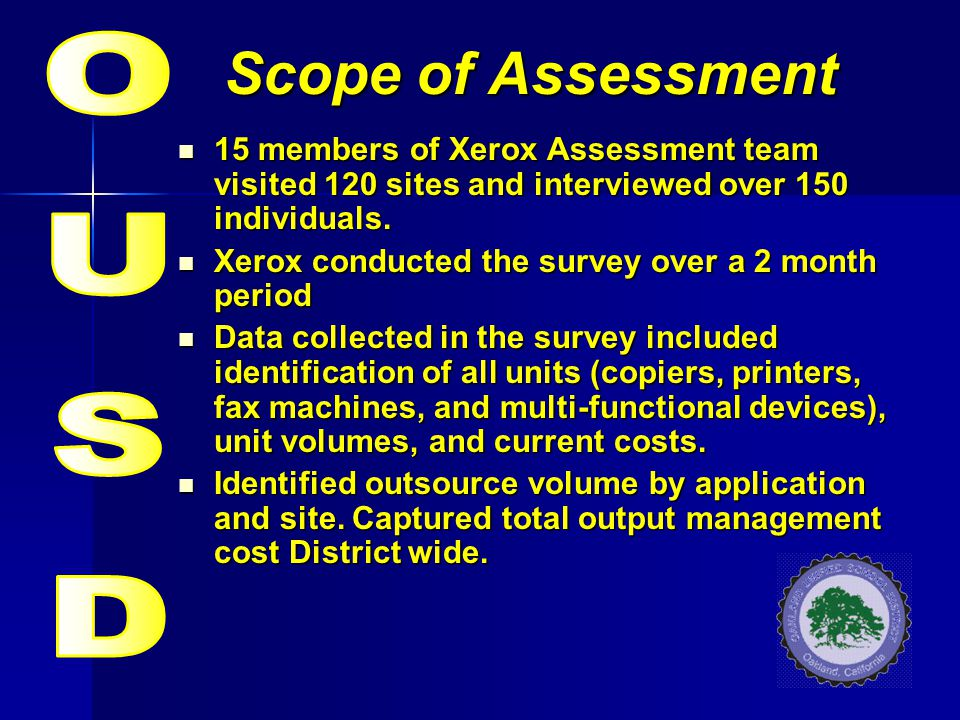 Scope of Assessment 15 members of Xerox Assessment team visited 120 sites and interviewed over 150 individuals. 15 members of Xerox Assessment team vi