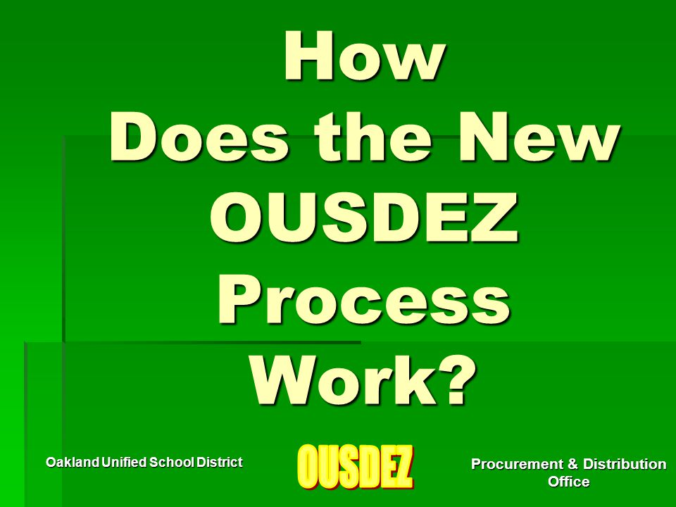 Oakland Unified School District Procurement & Distribution Office How Does the New OUSDEZ Process Work?
