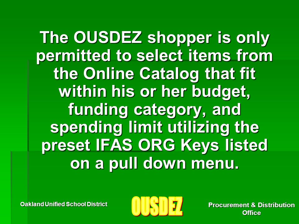 Oakland Unified School District Procurement & Distribution Office The OUSDEZ shopper is only permitted to select items from the Online Catalog that fi