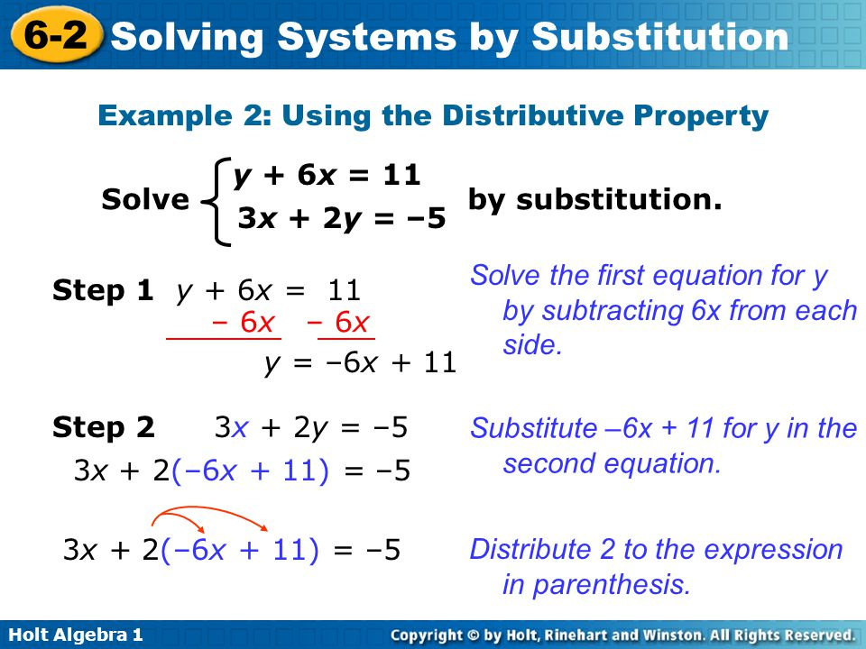 Holt Algebra 1 6-2 Solving Systems by Substitution Example 2: Using the Distributive Property y + 6x = 11 3x + 2y = –5 Solve by substitution. Solve th