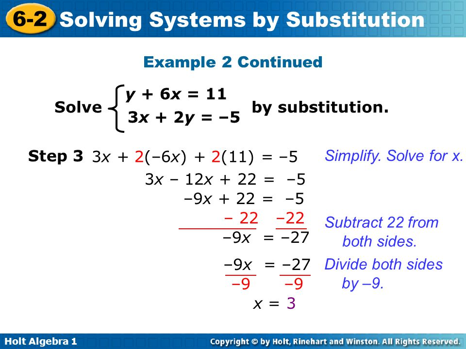 Holt Algebra 1 6-2 Solving Systems by Substitution Step 3 Example 2 Continued y + 6x = 11 3x + 2y = –5 Solve by substitution. 3x + 2(–6x) + 2(11) = –5