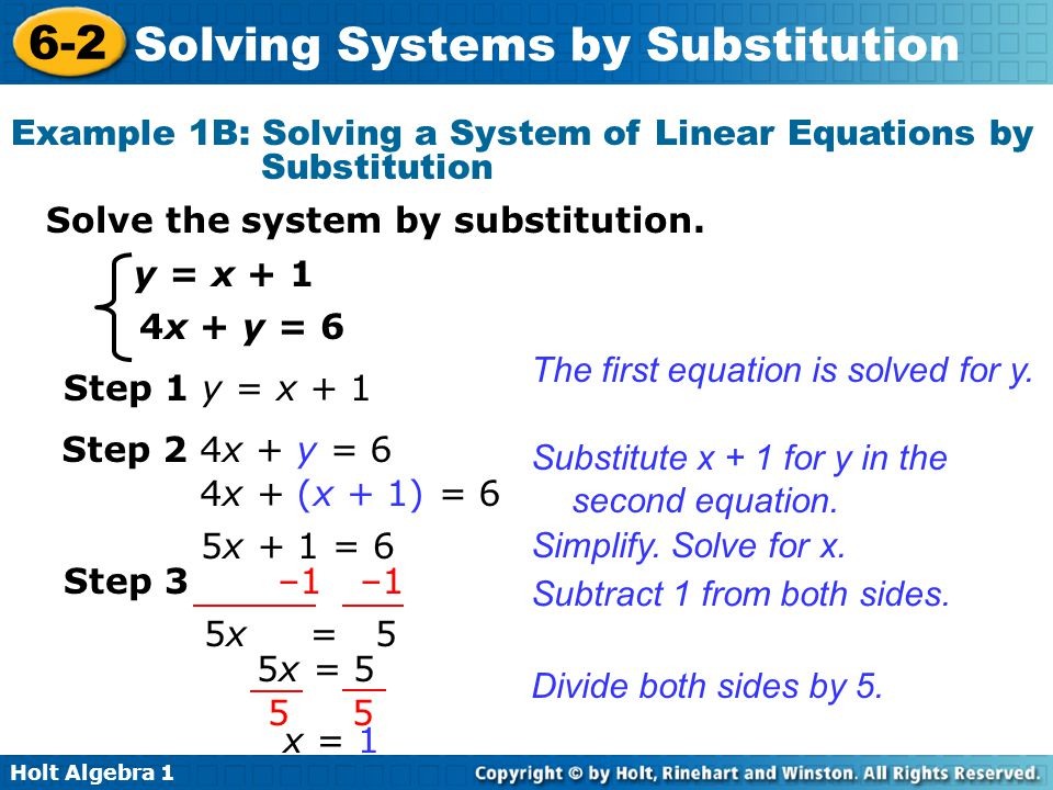 Holt Algebra 1 6-2 Solving Systems by Substitution Solve the system by substitution. Example 1B: Solving a System of Linear Equations by Substitution
