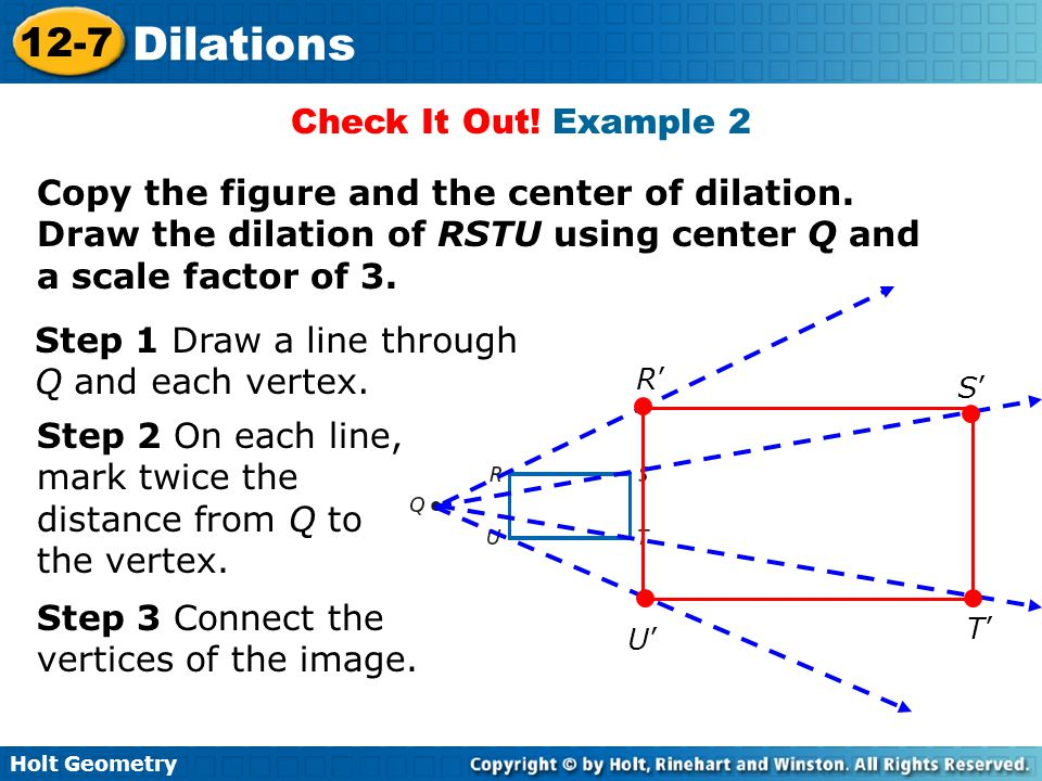 Holt Geometry 12-7 Dilations Check It Out.Example 2 Copy the figure and the center of dilation.