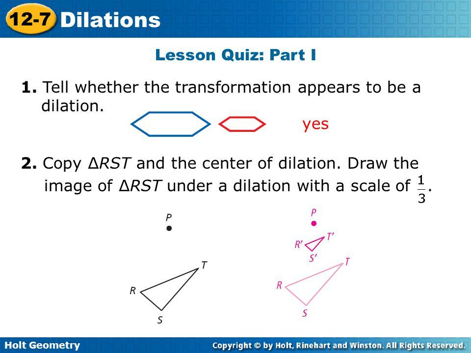 Holt Geometry 12-7 Dilations Lesson Quiz: Part I 1.