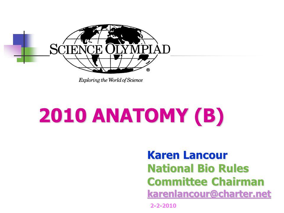 2010 ANATOMY (B) Karen Lancour National Bio Rules Committee Chairman karenlancour@charter.net 2-2-2010