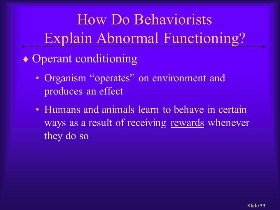 Slide 34 How Do Behaviorists Explain Abnormal Functioning.