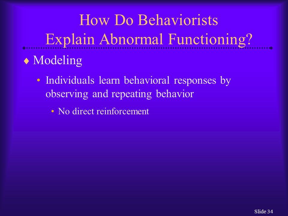 Slide 35 How Do Behaviorists Explain Abnormal Functioning.