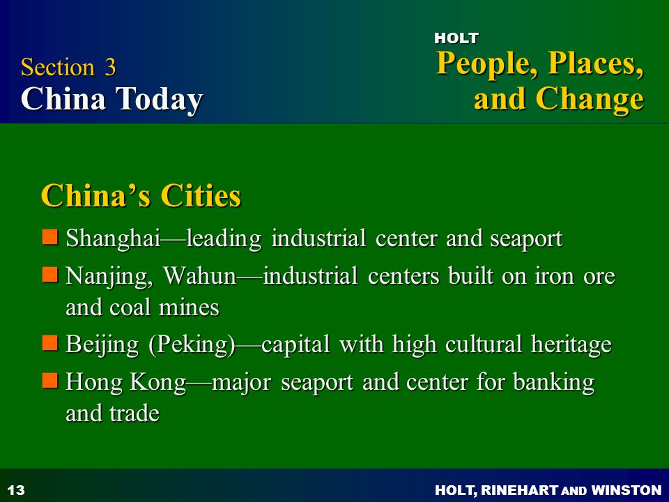 HOLT, RINEHART AND WINSTON People, Places, and Change HOLT 13 China's Cities Shanghai—leading industrial center and seaport Shanghai—leading industria