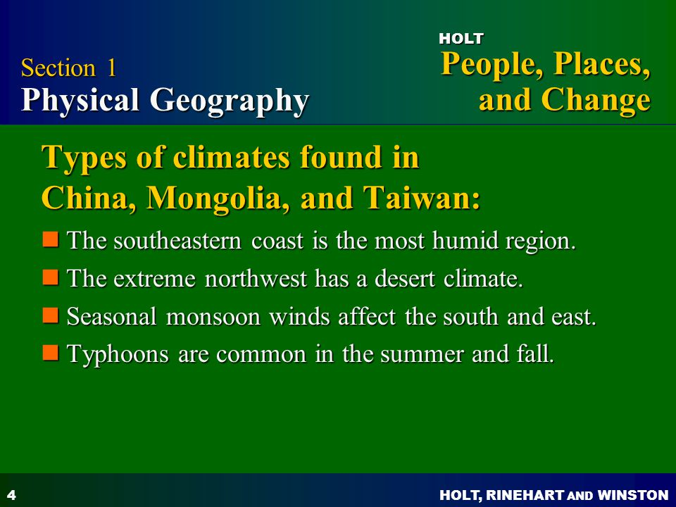 HOLT, RINEHART AND WINSTON People, Places, and Change HOLT 4 Types of climates found in China, Mongolia, and Taiwan: The southeastern coast is the mos