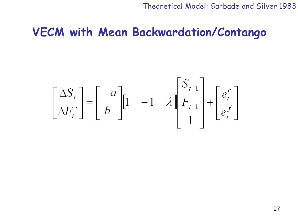27 VECM with Mean Backwardation/Contango Theoretical Model: Garbade and Silver 1983