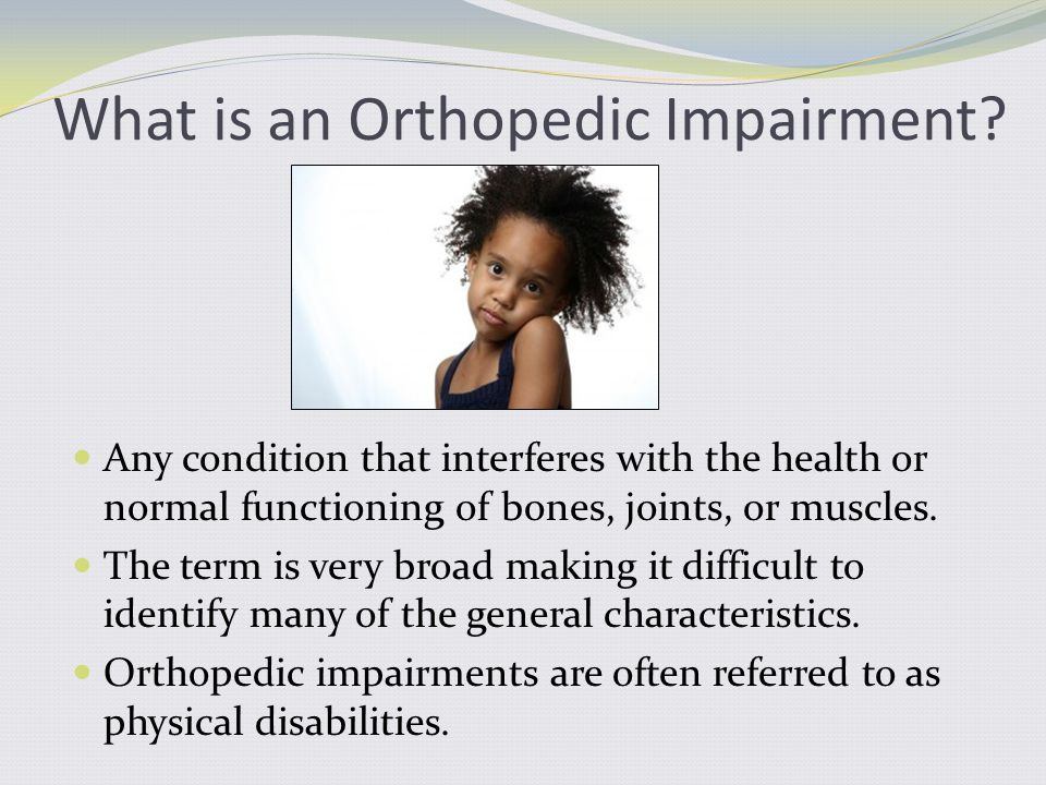 According to the NAPCSE, the term includes: impairments due to the effects of a congenital anomaly.