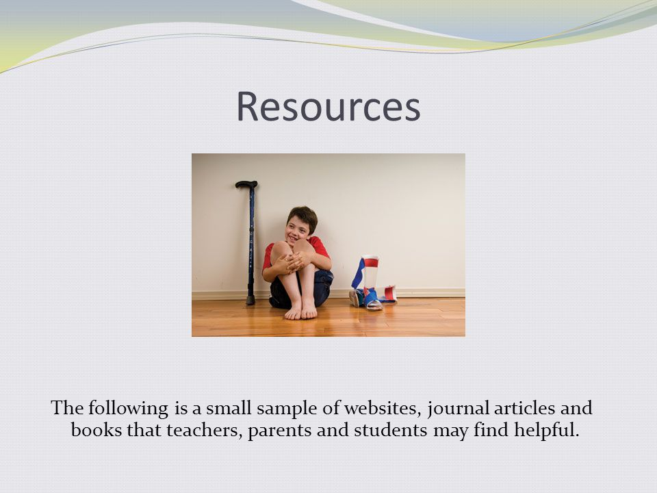Resources The following is a small sample of websites, journal articles and books that teachers, parents and students may find helpful.