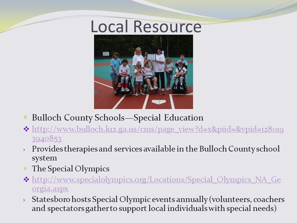 Local Resource Bulloch County Schools—Special Education  http://www.bulloch.k12.ga.us/cms/page_view?d=x&piid=&vpid=128019 3940853 http://www.bulloch.