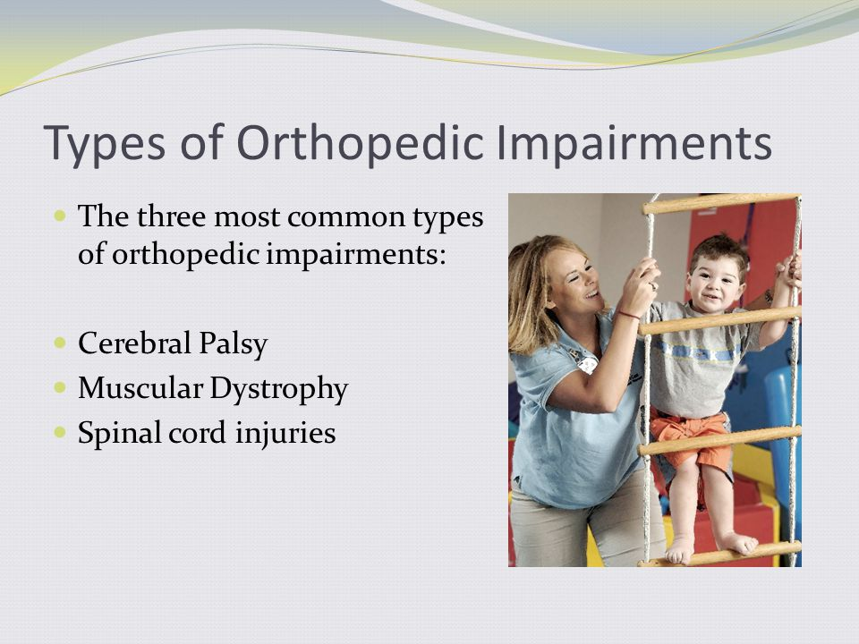 Cerebral Palsy The largest group of students with orthopedic impairments.
