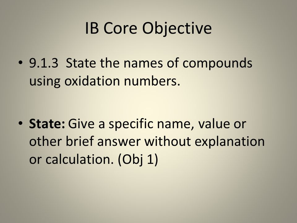 IB Core Objective 9.1.3 State the names of compounds using oxidation numbers.