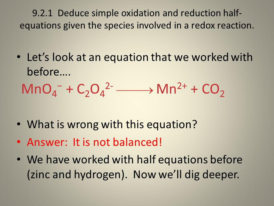 9.2.1 Deduce simple oxidation and reduction half- equations given the species involved in a redox reaction.