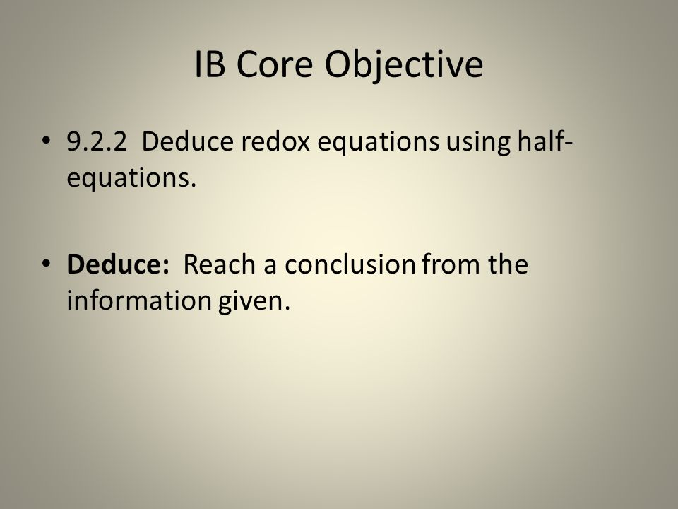IB Core Objective 9.2.2 Deduce redox equations using half- equations.