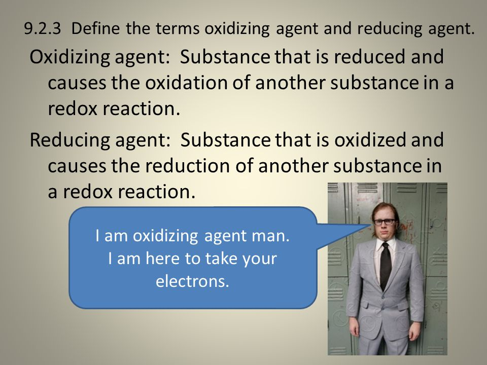 9.2.3 Define the terms oxidizing agent and reducing agent.
