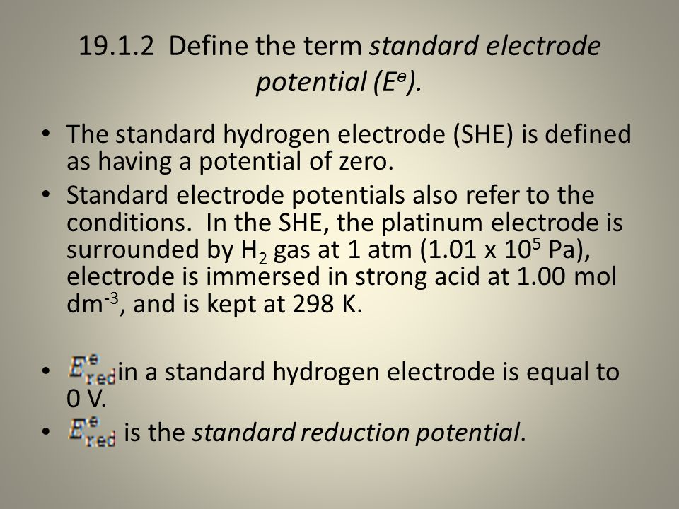 The standard hydrogen electrode (SHE) is defined as having a potential of zero.