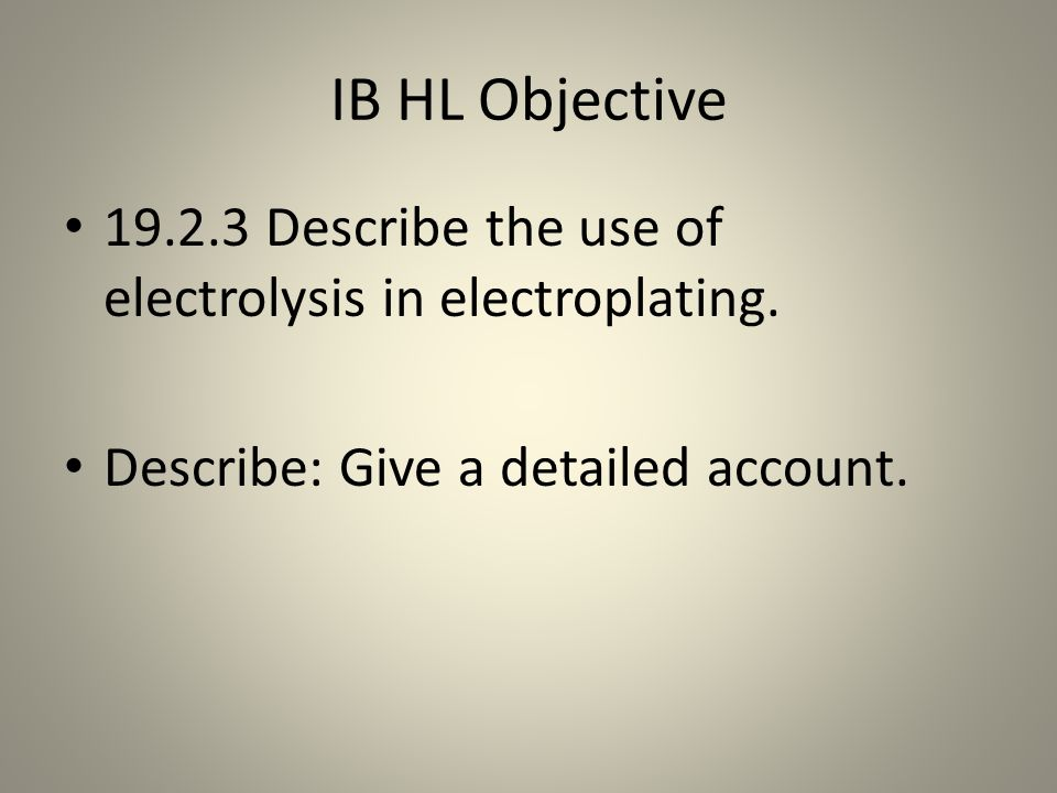 IB HL Objective 19.2.3 Describe the use of electrolysis in electroplating.